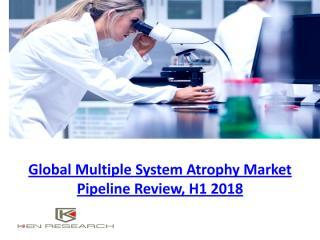 Global Multiple System Atrophy Market Pipeline Review, H1 2018.pdf